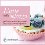 L'arte della dolcezza passione, attenzione e valori della pasticceria artigianale
