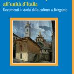 L'Ateneo dall'età Napoleonica all'unità d'Italia Documenti e storia della cultura a Bergamo