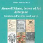 Ateneo di Scienze, Lettere ed Arti di Bergamo Inventario del'archivio (secoli XVII - XX)