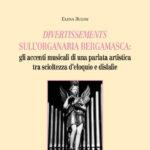 Divertissements sull'organaria bergamasca: gli accenti musicali di una parlata artistica tra scioltezza d'eloquio e dislasie
