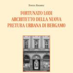 Fortunato Lodi architetto della Nuova Pretura Urbana di Bergamo.