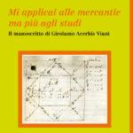 Mi applicai alle mercantie ma più agli studi Il manoscritto di Girolamo Acerbis Viani
