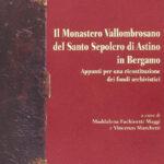 Il Monastero Vallombrosano del Santo Sepolcro di Astino in Bergamo. Appunti per una ricostruzione dei fondi archivstici