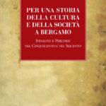 Per una storia della cultura e della società a Bergamo Immagini e percorsi nel Cinquecento e Seicento
