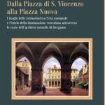 Dalla Piazza di S. Vincenzo alla Piazza Nuova I luoghi delle istituzioni tra l'età comunale e l'inizio della dominazione veneziana attraverso le carte dell'archivio notarile di Bergamo