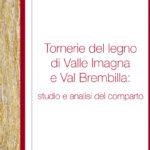 Tornerie del legno di Valle Imagna e Val Brembilla. Studio e analisi del comparto