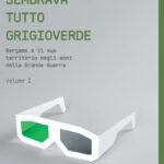 Sembrava tutto Grigioverde Bergamo e il suo territorio negli anni della Grande Guerra