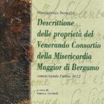 Descrittione delle proprietà del Venerando Consortio della Misericordia Maggior di Bergamo cominciando l'anno 1612