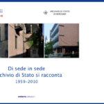 Di sede in sede. L'Archivio di Stato si racconta 1959-2010
