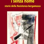 I senza nome: Storie della Resistenza bergamasca