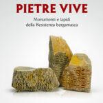 Pietre Vive Monumenti e lapidi della Resistenza bergamasca