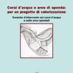 Corsi d'acqua e aree di sponda: Per un progetto di valorizzazione. Tecniche di intervento sui corsi d'acqua e sulle aree spondali