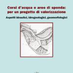 Corsi d'acqua e aree di sponda: Per un progetto di valorizzazione. Aspetti idraulici, idrogeologici, geomorfologici
