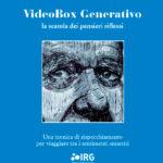 VideoBox generativo, la scatola dei pensieri riflessi Una tecnica di rispecchiamento per viaggiare tra i sentimenti smarriti