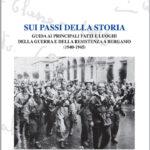 Sui passi della storia. Guida ai principali fatti e luoghi della guerra e della resistenza a Bergamo