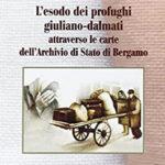 L'esodo dei profughi Giuliano-Dalmati attraverso le carte dell'Archivio di Stato di Bergamo