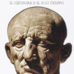 Marco Porcio Catone Il censore e il suo tempo